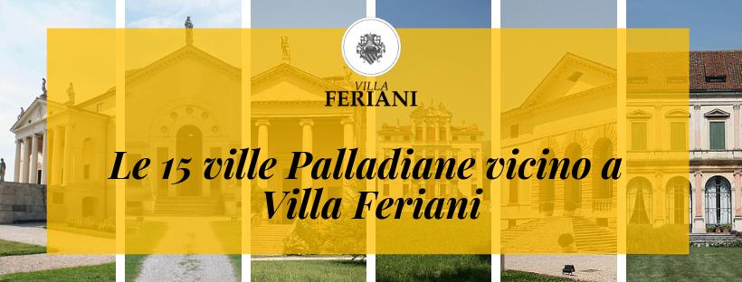 Le 15 ville Palladiane a Vicenza vicine a Villa Feriani!