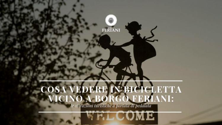 Cosa vedere in bicicletta vicino a Borgo Feriani: le attrazioni turistiche a portata di pedalata!