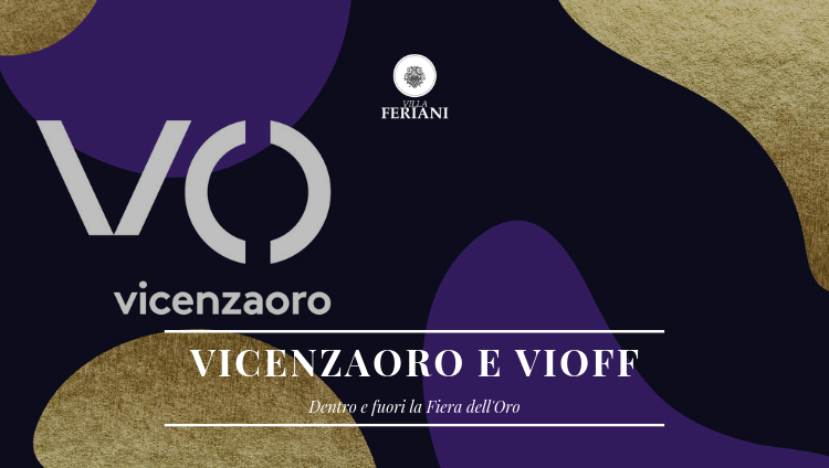 VicenzaOro e Vioff – Dentro e Fuori la Fiera dell'Oro