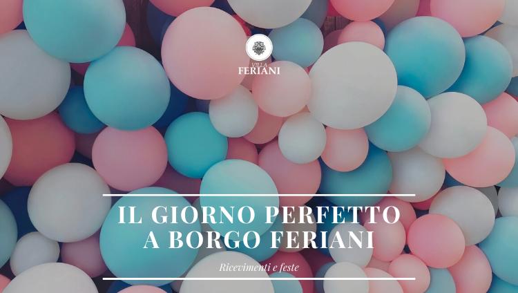 Il giorno perfetto a Borgo Feriani: ricevimenti e feste.
